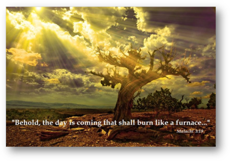 Behold, the Day is Coming that shall Burn like a Furnace